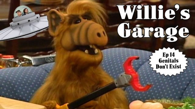 Willie's Garage, Ep 14 – Genitals Don't Exist