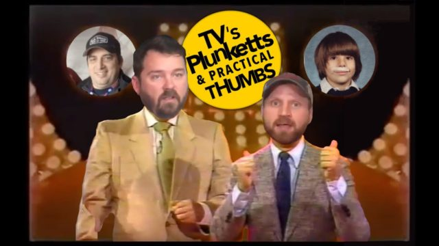 TV's Plunketts & Practical Thumbs