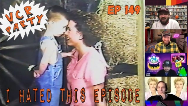 VCR Party Live! Ep 149 – I Hated This Episode