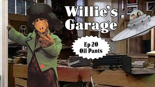 Willie's Garage Ep 20 – Oil Pants