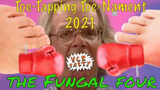 VCR Party presents The Toe-Tapping Toenament 2021 – FUNGAL FOUR!