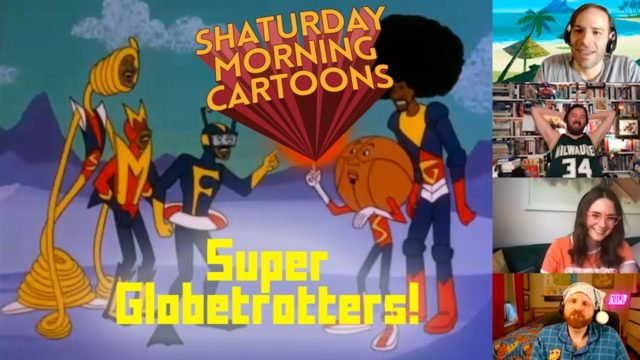 Shaturday Morning Cartoons – The Super Globetrotters with Caitlin McGurk